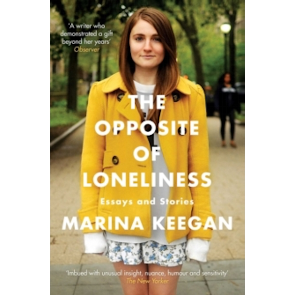 The Opposite of Loneliness : Essays and Stories