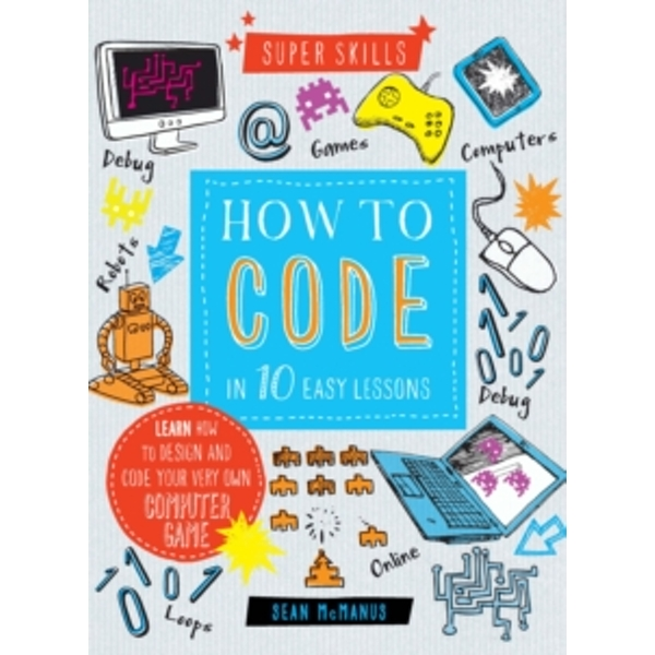 Super Skills: How to Code in 10 Easy Lessons by Sean McManus (Hardback, 2015)