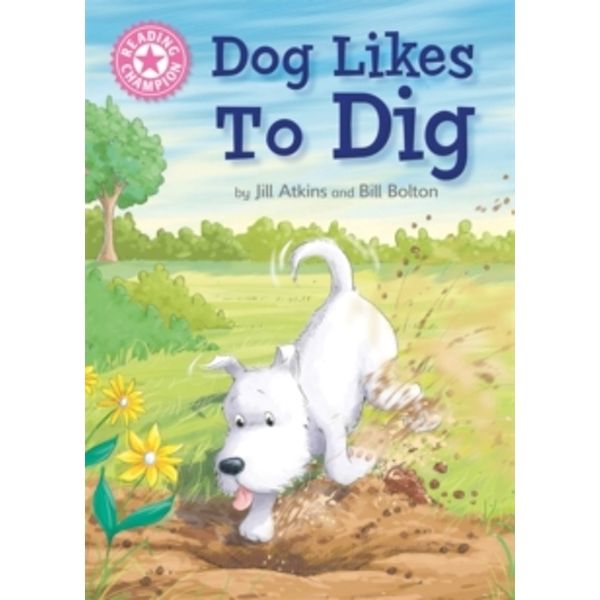 Reading Champion: Dog Likes to Dig : Independent Reading Pink 1A