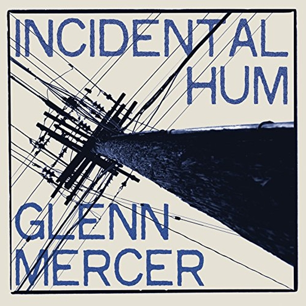 Glenn Mercer - Incidental Hum Vinyl