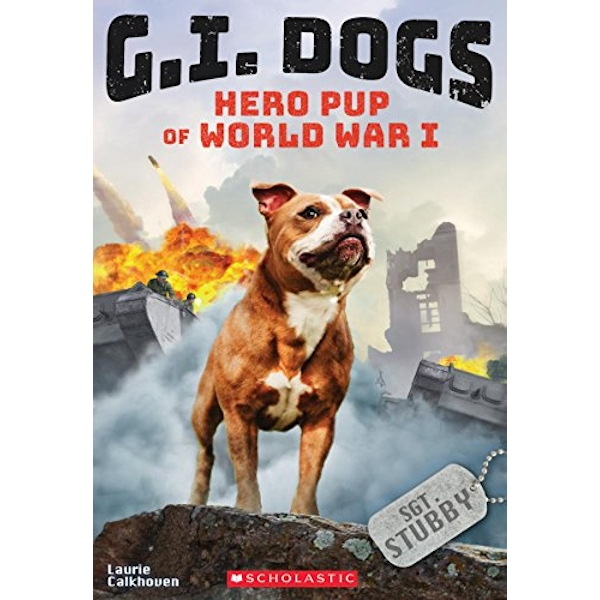 G.I. Dogs: Sergeant Stubby, Hero Pup of World War I (G.I. Dogs #2) Hero Pup of World War I Paperback 2018