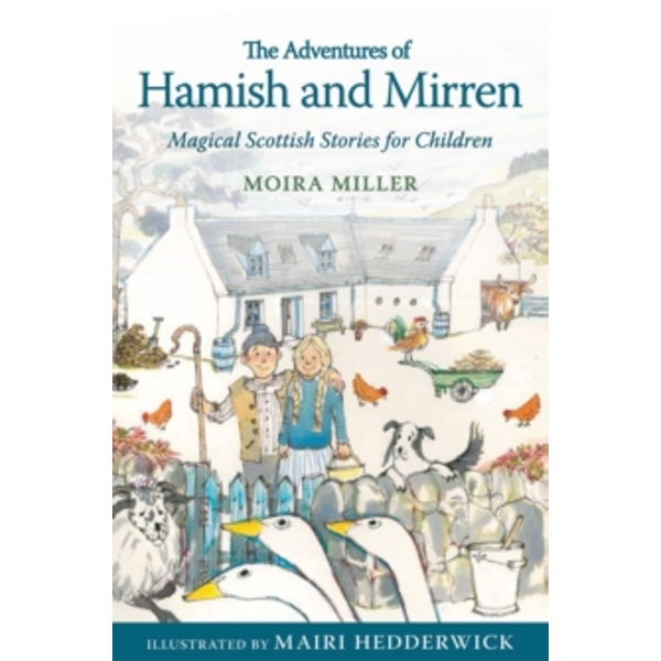 The Adventures of Hamish and Mirren : Magical Scottish Stories for Children