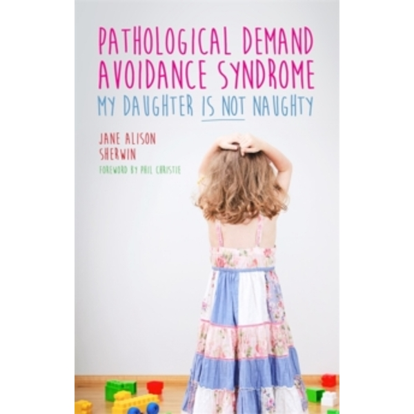 Pathological Demand Avoidance Syndrome - My Daughter is Not Naughty by Jane Alison Sherwin (Paperback, 2015)
