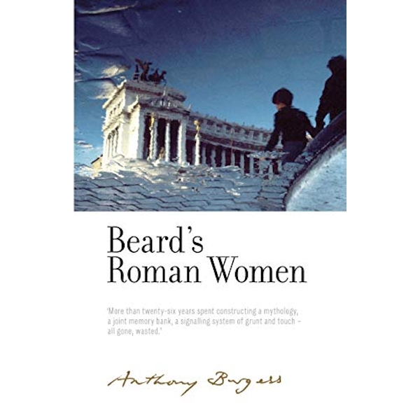 Beard'S Roman Women By Anthony Burgess Hardback 2018