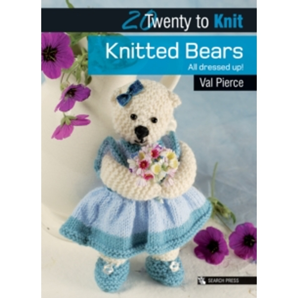 Twenty to Make: Knitted Bears: All Dressed Up! by Val Pierce (Paperback, 2009)