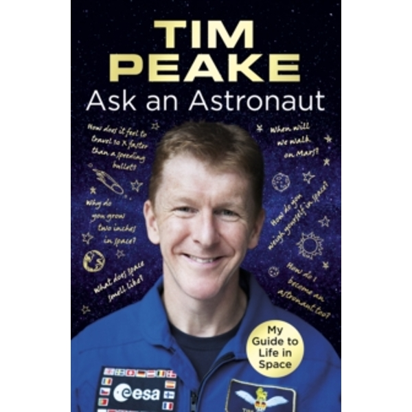 Ask an Astronaut : My Guide to Life in Space (Official Tim Peake Book) Paperback
