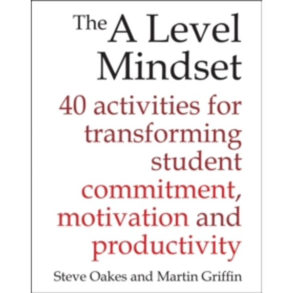The A Level Mindset : 40 activities for transforming student commitment, motivation and productivity
