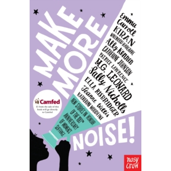 Make More Noise! : New stories in honour of the 100th anniversary of women's suffrage