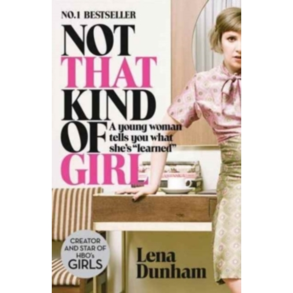 Not That Kind of Girl : A Young Woman Tells You What She's 'Learned'