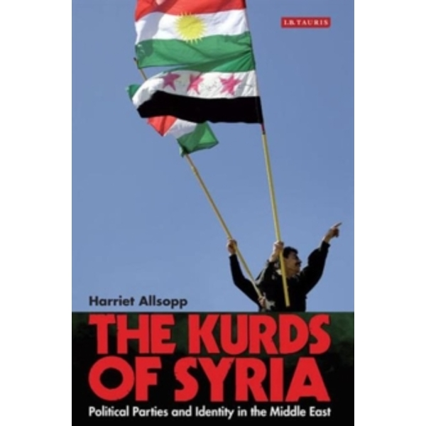 The Kurds of Syria : Political Parties and Identity in the Middle East
