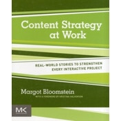 Content Strategy at Work: Real-world Stories to Strengthen Every Interactive Project by Margot Bloomstein (Paperback, 2012)