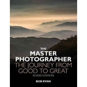 The Master Photographer : The Journey from Good to Great