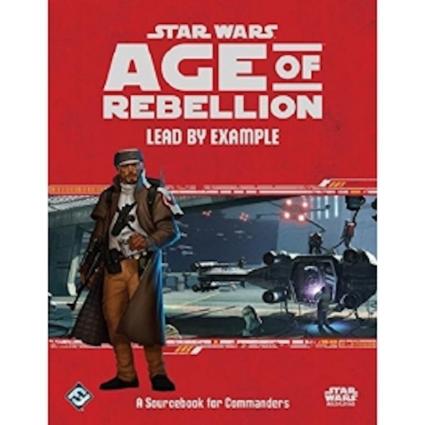 Star Wars Age of Rebellion RPG Lead by Example Sourcebook