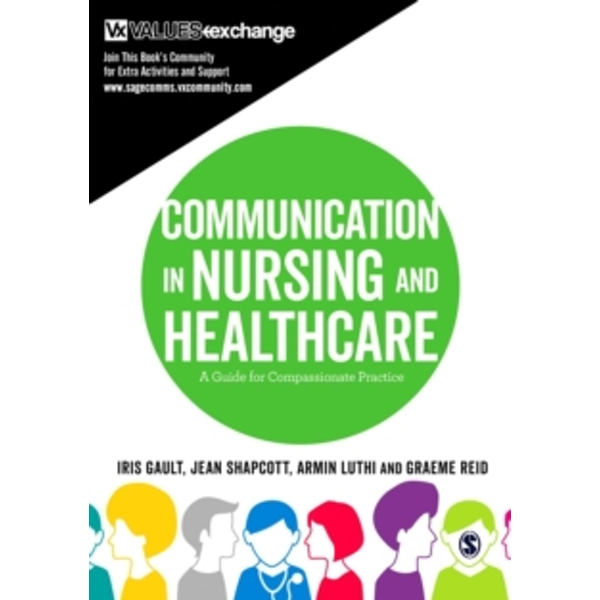 Communication in Nursing and Healthcare: A Guide for Compassionate Practice by Jean Shapcott, Armin Luthi, Iris Gault, Graeme Reid (Paperback, 2016)