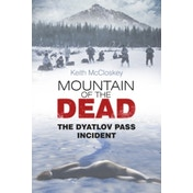 Mountain of the Dead: The Dyatlov Pass Incident by Keith McCloskey (Paperback, 2013)