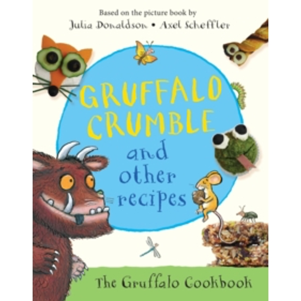 Gruffalo Crumble and Other Recipes by Julia Donaldson (Hardback, 2016)