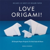 Love Origami! : 20 Simple Paper Projects to Fold, Style & Share