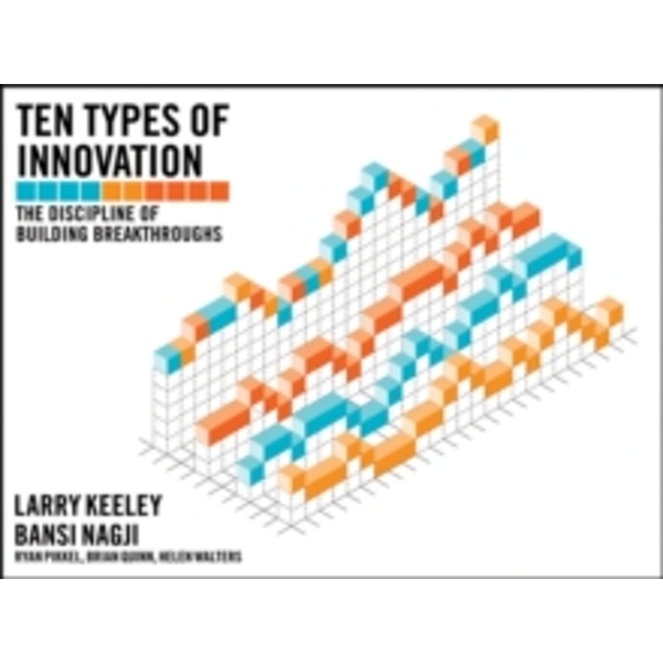 Ten Types of Innovation: The Discipline of Building Breakthroughs by Larry Keeley, Brian Quinn, Ryan Pikkel, Helen Walters (Paperback, 2013)
