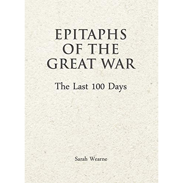Epitaphs of the Great War: The Last 100 Days  Hardback 2018