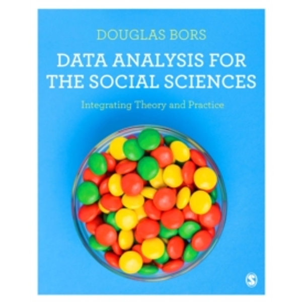 Data Analysis for the Social Sciences: Integrating Theory and Practice by Douglas Bors (Paperback, 2017)