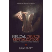 Biblical Church Revitalization: Solutions for Dying & Divided Churches by Brian Croft (Paperback, 2016)