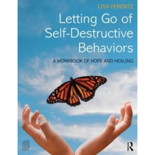 Letting Go of Self-Destructive Behaviors : A Workbook of Hope and Healing