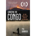Canoeing the Congo : The First Source-to-Sea Descent of the Congo River