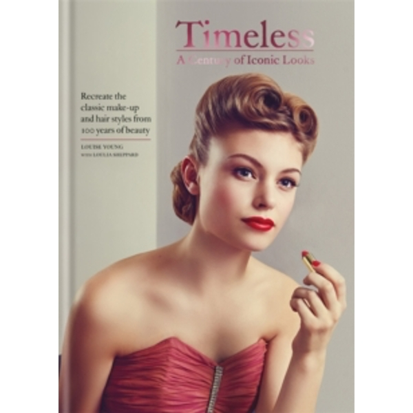 Timeless: A Century of Iconic Looks by Louise Young, Loulia Sheppard (Hardback, 2017)