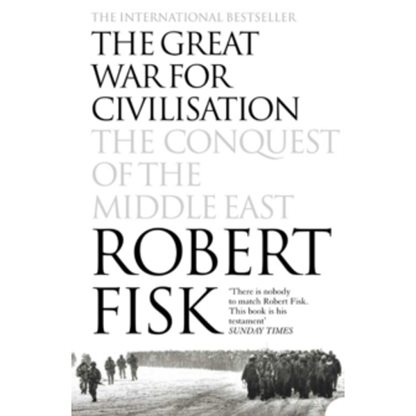 The Great War for Civilisation: The Conquest of the Middle East by Robert Fisk (Paperback, 2006)