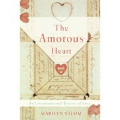 The Amorous Heart : An Unconventional History of Love