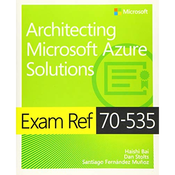 Exam Ref 70-534 Architecting Microsoft Azure Solutions by Haishi Bai, Steve Maier, Dan Stolts (Paperback, 2017)