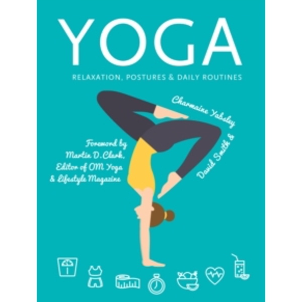 Yoga : Relaxation, Postures, Daily Routines