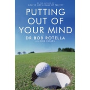 Putting Out of Your Mind by Dr. Bob Rotella (Paperback, 2005)