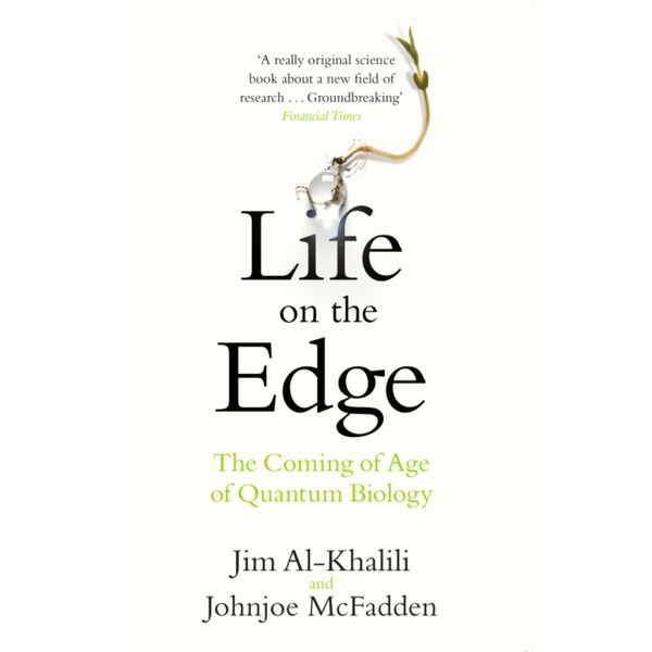Life on the Edge : The Coming of Age of Quantum Biology