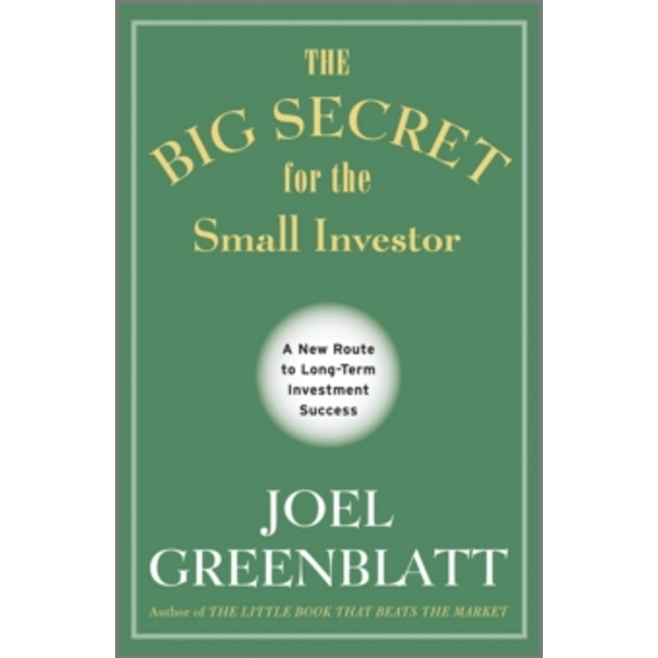The Big Secret for the Small Investor : A New Route to Long-Term Investment Success