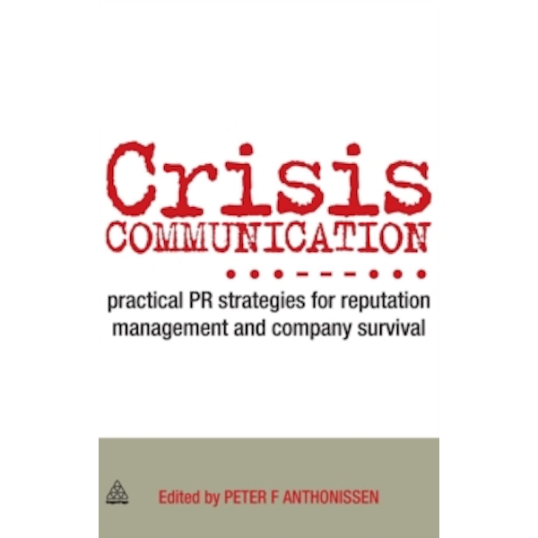 Crisis Communication : Practical PR Strategies for Reputation Management & Company Survival