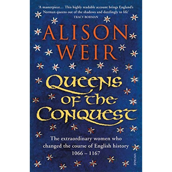 Queens of the Conquest The extraordinary women who changed the course of English history 1066 - 1167 Paperback / softback 2018