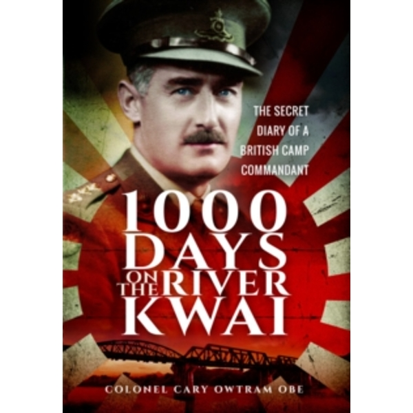 1,000 Days on the River Kwai : The Secret Diary of a British Camp Commandant