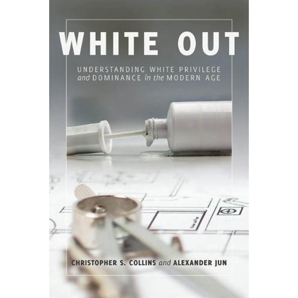 White Out: Understanding White Privilege and Dominance in the Modern Age by Christopher S. Collins (Paperback, 2017)