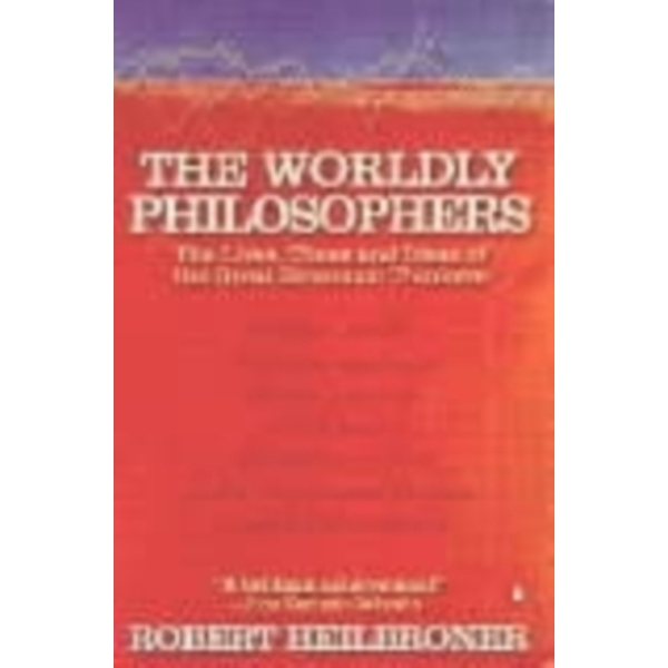 The Worldly Philosophers: The Lives, Times, and Ideas of the Great Economic Thinkers by Robert L. Heilbroner (Paperback, 2000)