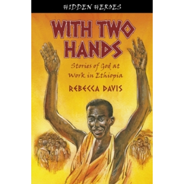With Two Hands : True Stories of God at work in Ethiopia