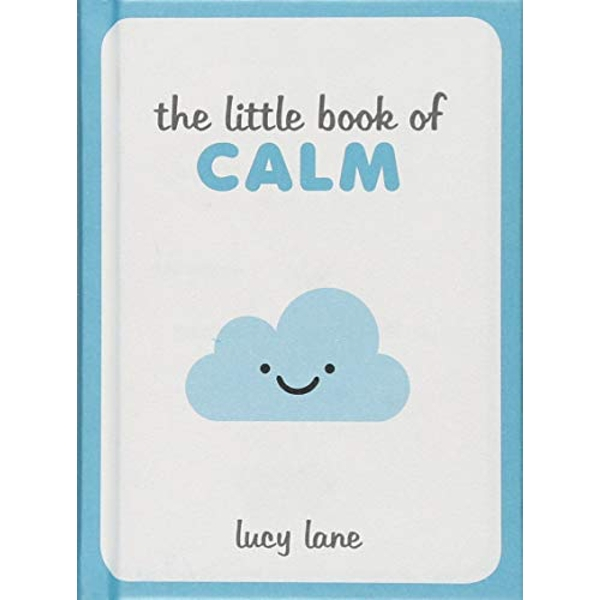 The Little Book of Calm Tips, Techniques and Quotes to Help You Relax and Unwind Hardback 2018