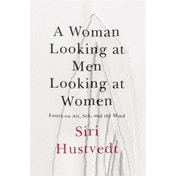 A Woman Looking at Men Looking at Women: Essays on Art, Sex, and the Mind Hardcover