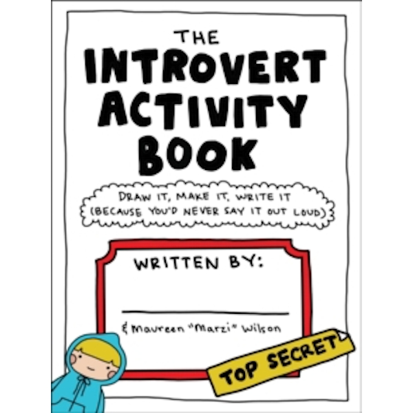 The Introvert Activity Book : Draw It, Make It, Write It (Because You'd Never Say It Out Loud)