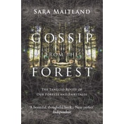 Gossip from the Forest: The Tangled Roots of Our Forests and Fairytales by Sara Maitland (Paperback, 2013)