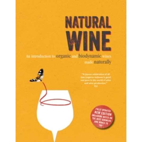 Natural Wine : An Introduction to Organic and Biodynamic Wines Made Naturally