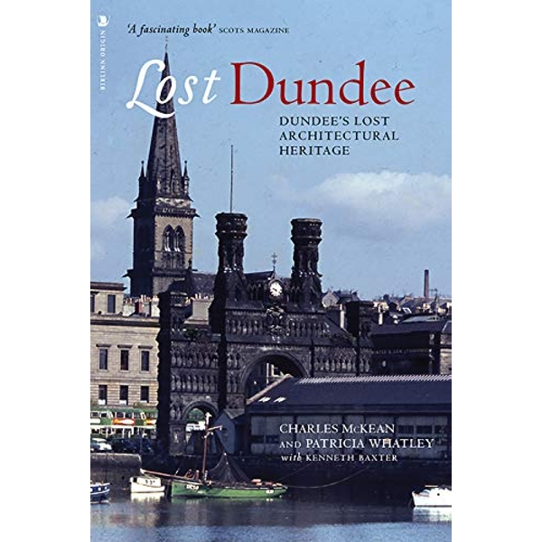 Lost Dundee Dundee's Lost Architectural Heritage Paperback / softback 2018