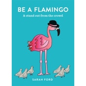 Be a Flamingo : & Stand Out From the Crowd