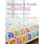 Beginner's Guide to Quilting : 16 Projects to Learn to Quilt