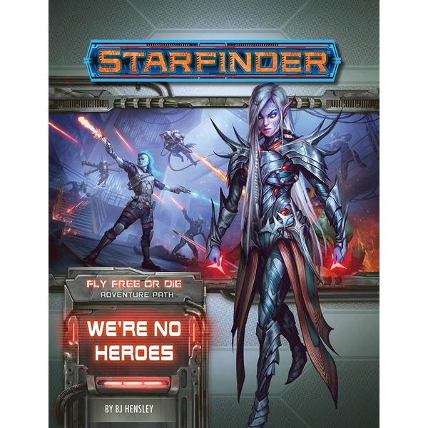 Starfinder Adventure Path #34: We're No Heroes (Fly Free or Die 1 of 6)